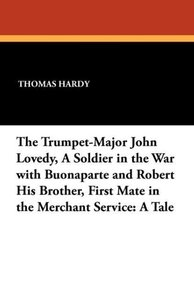 The Trumpet-Major John Lovedy, A Soldier in the War with Buonapa