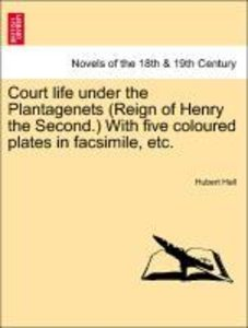 Court life under the Plantagenets (Reign of Henry the Second.) W