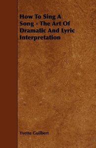 How to Sing a Song - The Art of Dramatic and Lyric Interpretatio