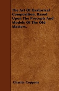 The Art Of Oratorical Composition, Based Upon The Precepts And M