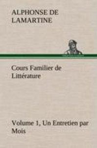 Cours Familier de Littérature (Volume 1) Un Entretien par Mois