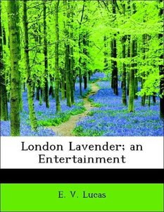 London Lavender; an Entertainment