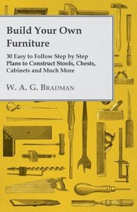 Build Your Own Furniture - 30 Easy to Follow Step by Step Plans