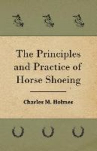 The Principles And Practice Of Horse Shoeing