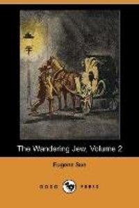The Wandering Jew, Volume 2 (Dodo Press)