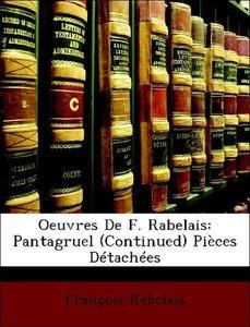 Oeuvres De F. Rabelais: Pantagruel (Continued) Pièces Détachées