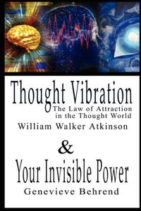 Thought Vibration or the Law of Attraction in the Thought Worl