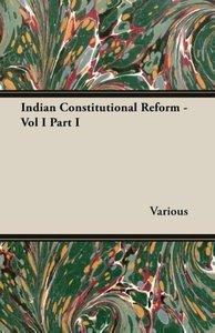 Indian Constitutional Reform - Vol I Part I