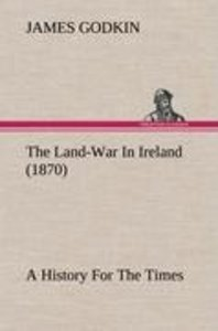 The Land-War In Ireland (1870) A History For The Times