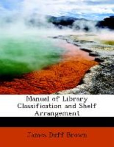 Manual of Library Classification and Shelf Arrangement