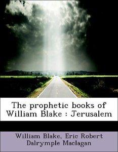 The prophetic books of William Blake : Jerusalem