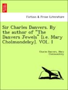 "Sir Charles Danvers. By the author of ""The Danvers Jewels"" [i.e."