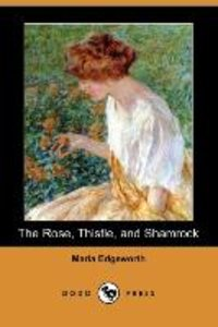 The Rose, Thistle, and Shamrock (Dodo Press)