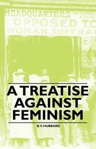 A Treatise against Feminism