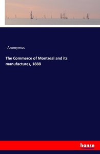 The Commerce of Montreal and its manufactures, 1888