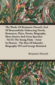 The Works Of Benjamin Disraeli, Earl Of Beaconsfield, Embracing