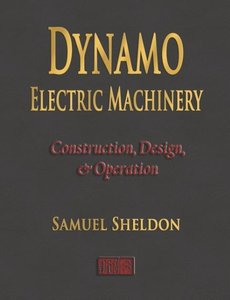 Dynamo Electric Machinery - Construction, Design, and Operation