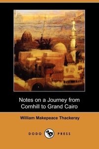 Notes on a Journey from Cornhill to Grand Cairo (Dodo Press)