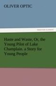 Haste and Waste, Or, the Young Pilot of Lake Champlain. a Story