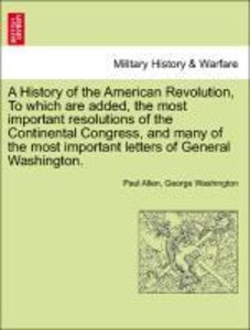 A History of the American Revolution, To which are added, the mo