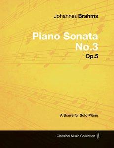 Johannes Brahms - Piano Sonata No.3 - Op.5 - A Score for Solo Pi