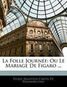La Folle Journée: Ou Le Mariage De Figaro ...