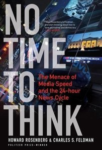 No Time to Think: The Menace of Media Speed and the 24-Hour News