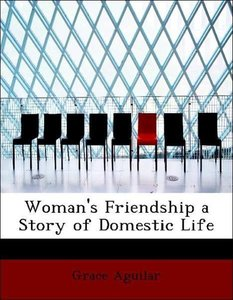 Woman's Friendship a Story of Domestic Life