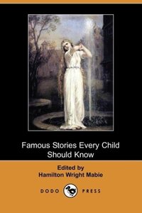 Famous Stories Every Child Should Know (Dodo Press)