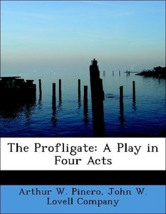 The Profligate: A Play in Four Acts