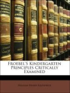 Froebel'S Kindergarten Principles Critically Examined