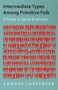 Intermediate Types Among Primitive Folk - A Study in Social Evol
