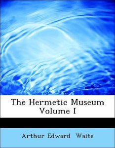 The Hermetic Museum Volume I