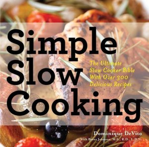 Simple Slow Cooking: The Definitive Slow Cooker Bible with Over