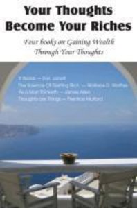 Your Thoughts Become Your Riches, Four books on Gaining Wealth T
