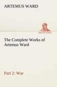 The Complete Works of Artemus Ward - Part 2: War