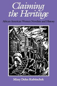 Claiming the Heritage: African-American Women Novelists and Hist