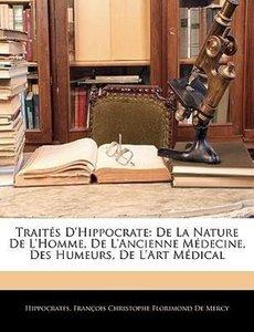 Traités D'hippocrate: De La Nature De L'homme, De L'ancienne Méd
