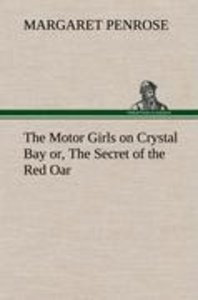The Motor Girls on Crystal Bay or, The Secret of the Red Oar