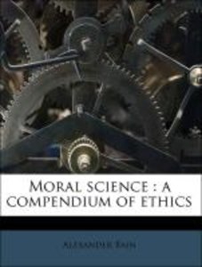 Moral science : a compendium of ethics