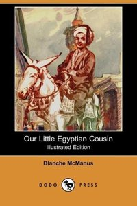 Our Little Egyptian Cousin (Illustrated Edition) (Dodo Press)