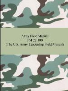 Army Field Manual FM 22-100 (The U.S. Army Leadership Field Manu