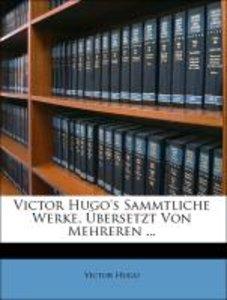 Victor Hugo's Sammtliche Werke, Übersetzt Von Mehreren ...