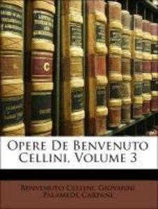 Opere De Benvenuto Cellini, Volume 3