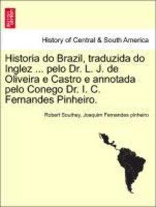 Historia do Brazil, traduzida do Inglez ... pelo Dr. L. J. de Ol
