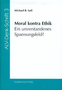 Moral kontra Ethik - Ein unverstandenes Spannungsfeld?