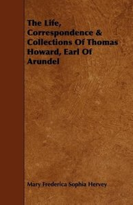 The Life, Correspondence & Collections of Thomas Howard, Earl of