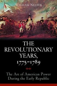 The Revolutionary Years, 1775-1789: The Art of American Power Du