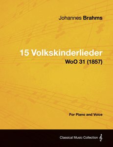 15 Volkskinderlieder - For Piano and Voice WoO 31 (1857)