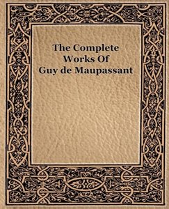 The Complete Works of Guy de Maupassant (1917)